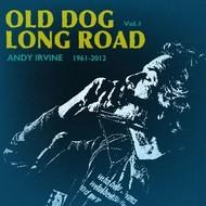 ANDY IRVINE - OLD DOG LONG ROAD 1961-2012 VOLUME 1 (CD)...