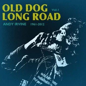ANDY IRVINE - OLD DOG LONG ROAD 1961-2012 VOLUME 1 (CD)