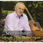 SEAN BRENNAN - WHEN THE ROSES BLOOM AGAIN (CD)...