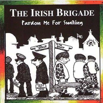 THE IRISH BRIGADE - PARDON ME FOR SMILING (CD)