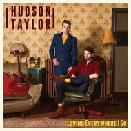 HUDSON TAYLOR - LOVING EVERYWHERE I GO (Vinyl LP).