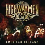 THE HIGHWAYMEN - AMERICAN OUTLAWS: THE HIGHWAYMEN LIVE (CD / DVD).  )