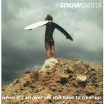 SNOW PATROL - WHEN IT'S ALL OVER WE STILL HAVE TO CLEAR UP (CD)...
