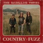 THE CADILLAC THREE - COUNTRY FUZZ (CD).
