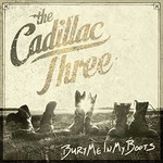 THE CADILLAC THREE - BURY ME IN MY BOOTS (CD).
