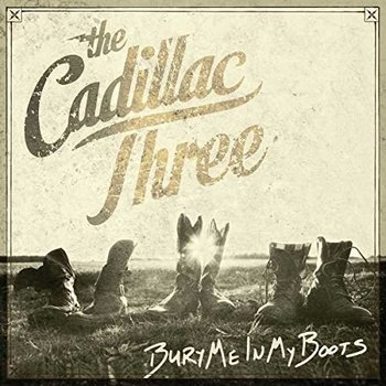 THE CADILLAC THREE - BURY ME IN MY BOOTS (CD)