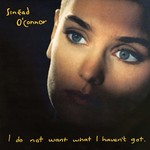 SINEAD O'CONNOR - I DO NOT WANT WHAT I HAVEN'T GOT (Vinyl LP).
