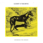 GERRY O'BEIRNE - SWIMMING THE HORSES (CD)...