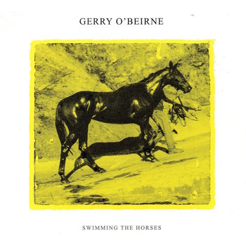 GERRY O'BEIRNE - SWIMMING THE HORSES (CD)