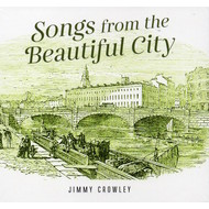 JIMMY CROWLEY - SONGS FROM THE BEAUTIFUL CITY (CD)...