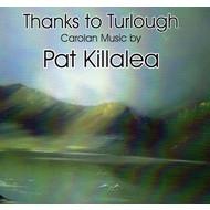 PAT KILLALEA - THANKS TO TURLOUGH, CAROLAN MUSIC BY PAT KILLALEA (CD)...