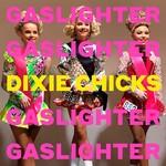 DIXIE CHICKS - GASLIGHTER (CD).
