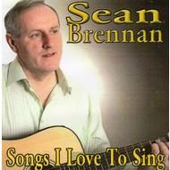 SEAN BRENNAN - SONGS I LOVE TO SING (CD).