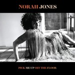 NORAH JONES - PICK ME UP OFF THE FLOOR (CD).