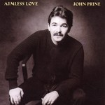 JOHN PRINE - AIMLESS LOVE (CD).  )