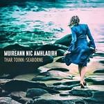 MUIREANN NIC AMHLAOIBH - THAR TOINN / SEABORNE (CD)...