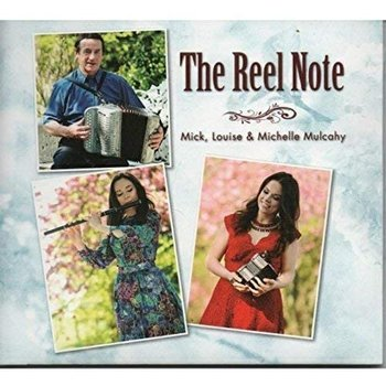 MICK, LOUISE & MICHELLE MULCAHY - THE REEL NOTE (CD)