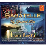 LIAM REILLY - BAGATELLE THE GREATEST HITS (CD)...