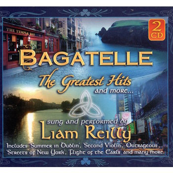 LIAM REILLY - BAGATELLE THE GREATEST HITS (CD)