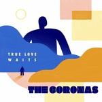 THE CORONAS - TRUE LOVE WAITS (Vinyl LP).