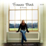 FRANCES BLACK & FRIENDS - THIS LOVE WILL CARRY (CD)...