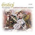 ÉISTIGÍ THE ESSENTIAL TRADITIONAL IRISH MUSIC COLLECTION - VARIOUS ARTISTS (CD)...