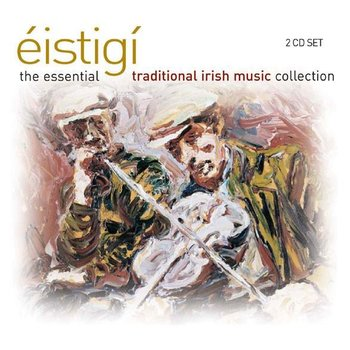 ÉISTIGÍ THE ESSENTIAL TRADITIONAL IRISH MUSIC COLLECTION - VARIOUS ARTISTS (CD)