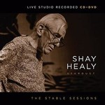 SHAY HEALY - THE STABLE SESSIONS (CD& DVD)...