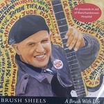 BRUSH SHIELS - A BRUSH WITH LIFE (CD).. )