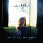 CARA DILLON - AFTER THE MORNING (CD).  )