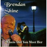 BRENDAN SHINE - WHERE DID YOU MEET HER (CD)...