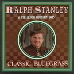 RALPH STANLEY & THE CLINCH MOUNTAIN BOYS - CLASSIC BLUEGRASS (CD)...