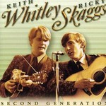KEITH WHITLEY & RICKY SKAGGS - SECOND GENERATION (CD)...