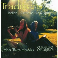 JOHN TWO HAWKS & BROTHER SEAMUS BYRNE - TRADITIONS (CD)...
