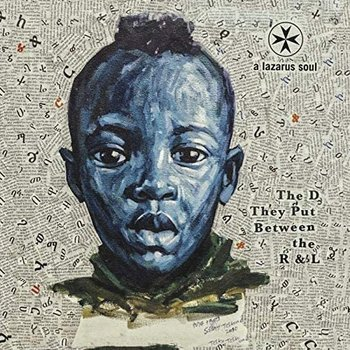 A LAZARUS SOUL - THE D THEY PUT BETWEEN THE R & L (Vinyl LP)