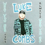 LUKE COMBS - WHAT YOU SEE AIN'T ALWAYS WHAT YOU GET (CD)...