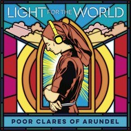 POOR CLARE SISTERS OF ARUNDEL - LIGHT FOR THE WORLD (CD)...