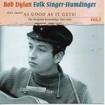 BOB DYLAN - FOLK SINGER HUMDINGER, AS GOOD AS IT GETS VOLUME 2 (CD)...
