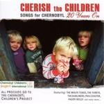 CHERISH THE CHILDREN - SONGS FOR CHERNOBYL (CD)...