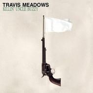 TRAVIS MEADOWS - KILLIN' UNCLE BUZZY (Vinyl LP).