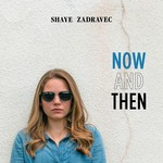 SHAYE ZADRAVEC - NOW AND THEN (CD).