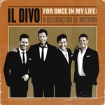 IL DIVO - FOR ONCE IN MY LIFE: A CELEBRATION OF MOTOWN (CD).
