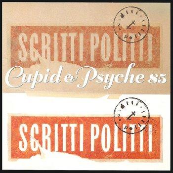 SCRITTI POLITTI - CUPID & PSYCHE 85 (Vinyl LP)