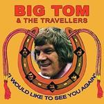 BIG TOM & THE TRAVELLERS - I WOULD LIKE TO SEE YOU AGAIN (CD)...