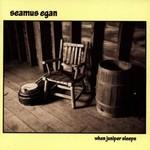 SEAMUS EGAN - WHEN JUNIPER SLEEPS