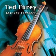 TED FUREY - TOSS THE FEATHERS CD
