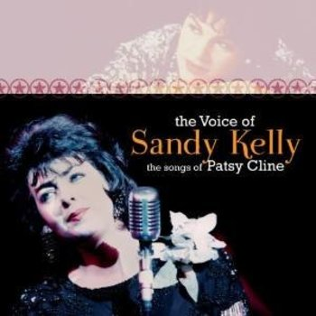 SANDY KELLY - VOICE OF: SONGS OF PATSY CLINE (CD)