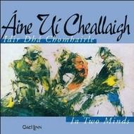 AINE UI CHEALLAIGH - IDIR DHÁ CHOMHAIRLE, IN TWO MINDS (CD)
