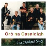 NA CASAIDIGH - ÓRÓ,  IRISH CHILDHOOD SONGS (CD)...