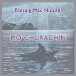 PÁDRAIG MAC NIOCAILL - MO CHURACHÍN (CD)...